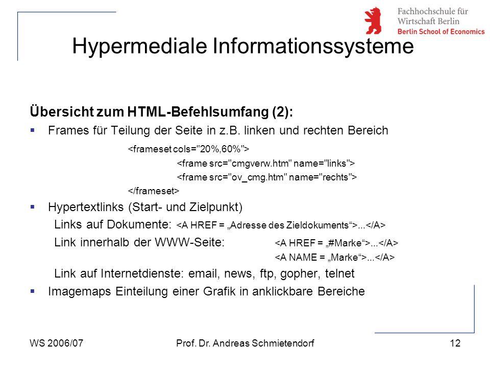WS 2006/07Prof. Dr. Andreas Schmietendorf12 Hypermediale Informationssysteme Übersicht zum HTML-Befehlsumfang (2):  Frames für Teilung der Seite in z