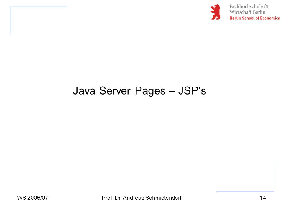 WS 2006/07Prof. Dr. Andreas Schmietendorf14 Java Server Pages – JSP's