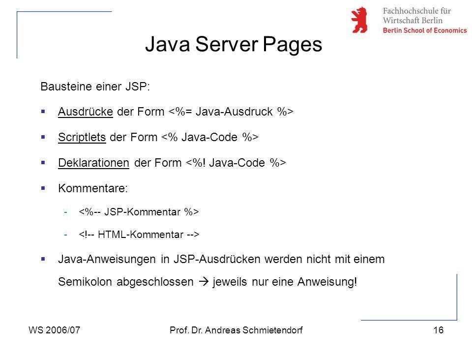 WS 2006/07Prof. Dr. Andreas Schmietendorf16 Bausteine einer JSP:  Ausdrücke der Form  Scriptlets der Form  Deklarationen der Form  Kommentare: - 