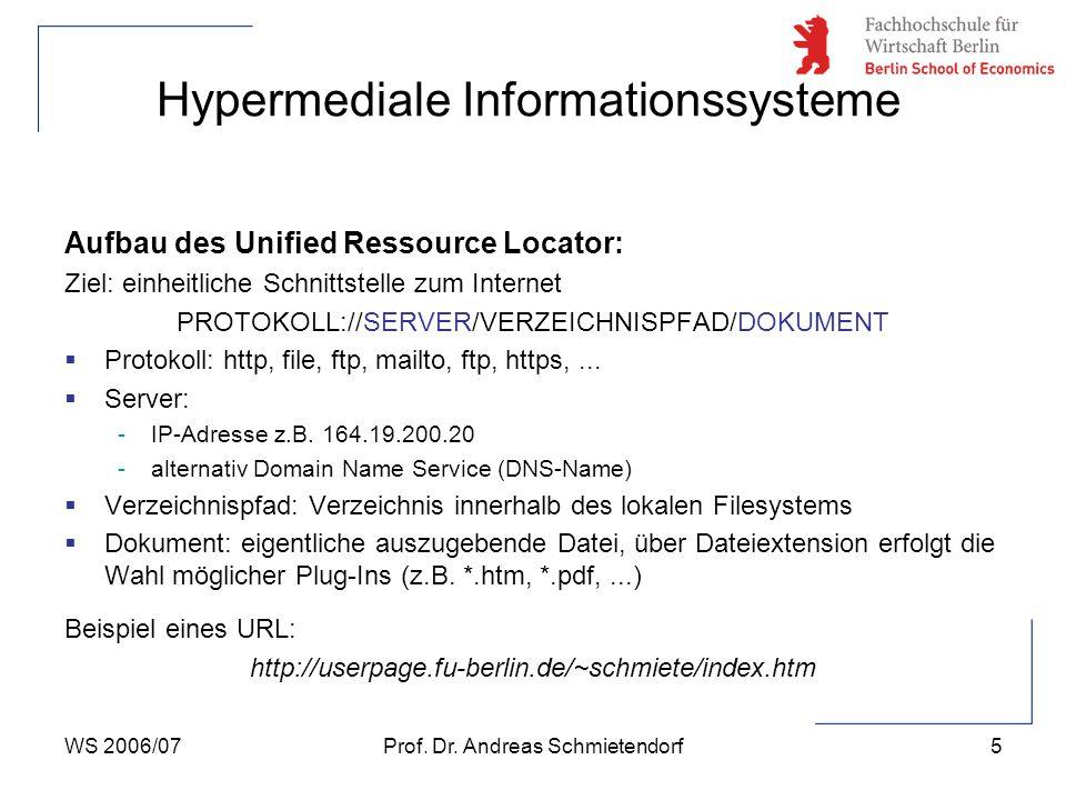 WS 2006/07Prof. Dr. Andreas Schmietendorf5 Hypermediale Informationssysteme Aufbau des Unified Ressource Locator: Ziel: einheitliche Schnittstelle zum
