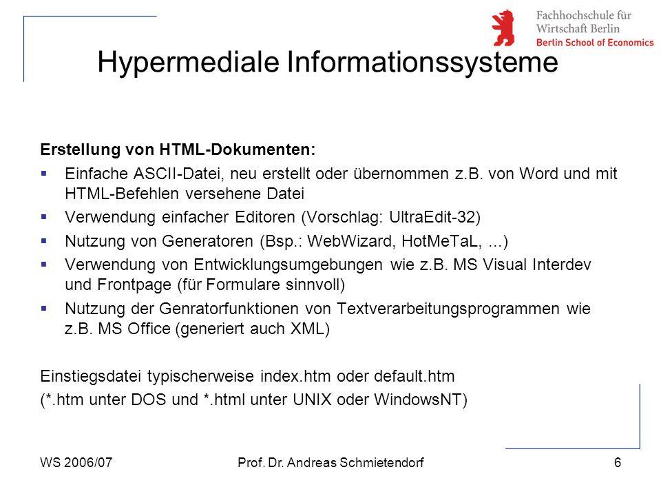 WS 2006/07Prof. Dr. Andreas Schmietendorf6 Hypermediale Informationssysteme Erstellung von HTML-Dokumenten:  Einfache ASCII-Datei, neu erstellt oder
