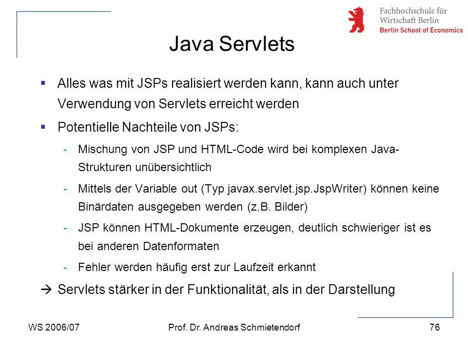 WS 2006/07Prof. Dr. Andreas Schmietendorf76  Alles was mit JSPs realisiert werden kann, kann auch unter Verwendung von Servlets erreicht werden  Pot