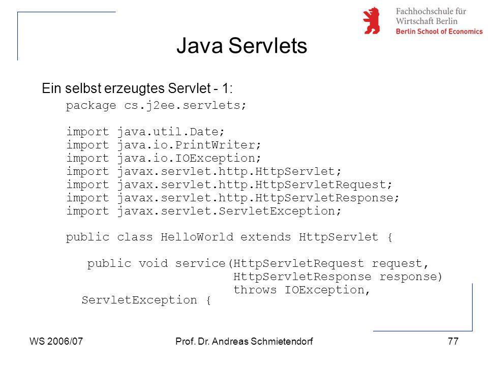 WS 2006/07Prof. Dr. Andreas Schmietendorf77 Ein selbst erzeugtes Servlet - 1: package cs.j2ee.servlets; import java.util.Date; import java.io.PrintWri