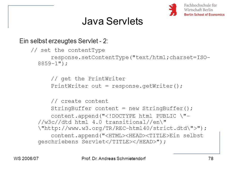 WS 2006/07Prof. Dr. Andreas Schmietendorf78 Ein selbst erzeugtes Servlet - 2: // set the contentType response.setContentType(