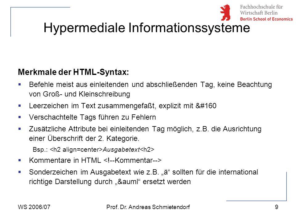 WS 2006/07Prof. Dr. Andreas Schmietendorf9 Hypermediale Informationssysteme Merkmale der HTML-Syntax:  Befehle meist aus einleitenden und abschließen