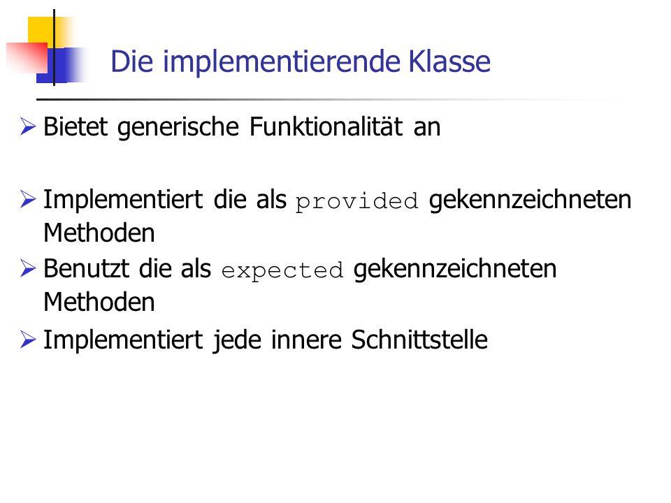 Die implementierende Klasse  Bietet generische Funktionalität an  Implementiert die als provided gekennzeichneten Methoden  Benutzt die als expected gekennzeichneten Methoden  Implementiert jede innere Schnittstelle