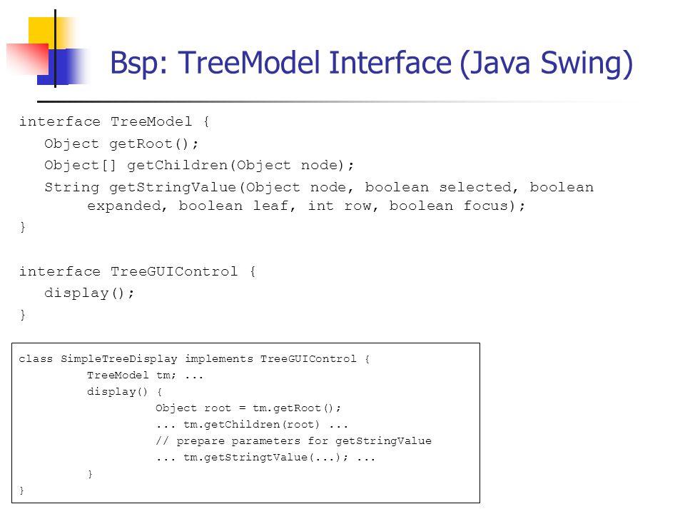 Bsp: Implementierende Klasse für TreeDisplay class SimpleTreeDisplay implements TreeDisplay { void display() { getRoot().display(); } class TreeNode { boolean selected;...