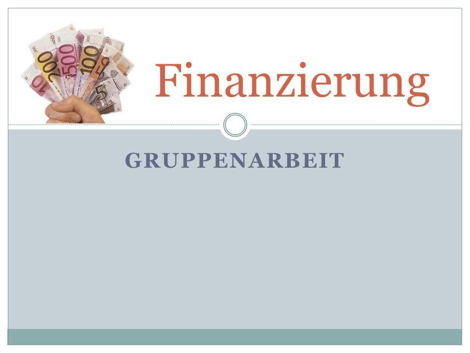 GRUPPENARBEIT Finanzierung