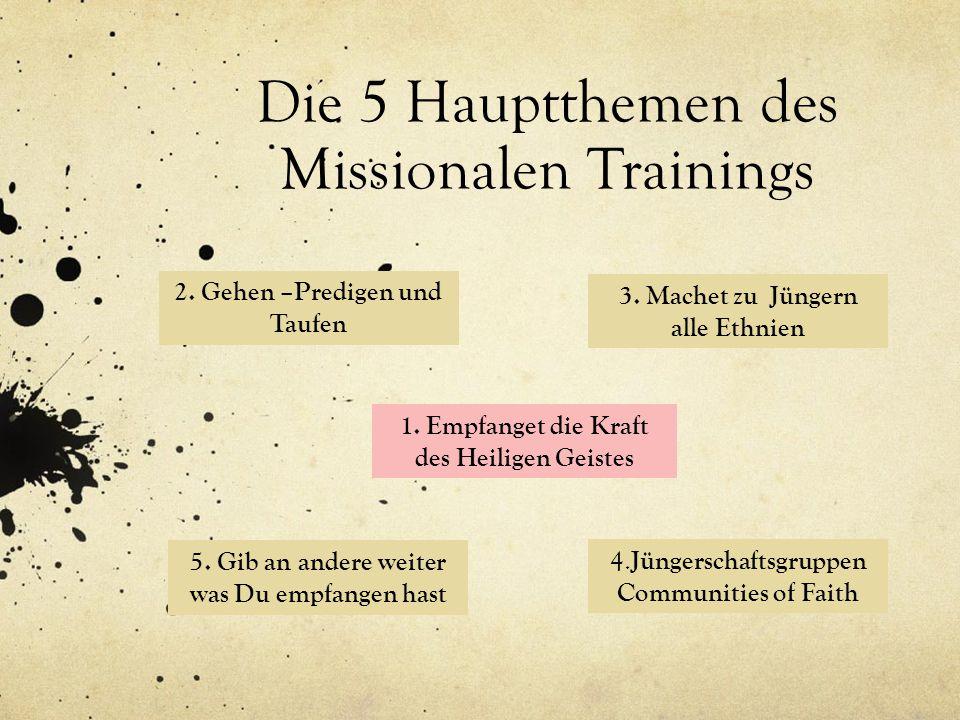 Die 5 Hauptthemen des Missionalen Trainings 1. Empfanget die Kraft des Heiligen Geistes 2. Gehen –Predigen und Taufen 3. Machet zu Jüngern alle Ethnie