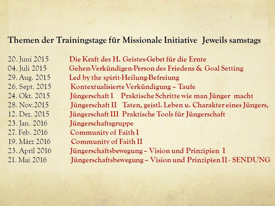 Themen der Trainingstage für Missionale Initiative Jeweils samstags 20. Juni 2015 Die Kraft des H. Geistes-Gebet für die Ernte 04. Juli 2015 Gehen-Ver