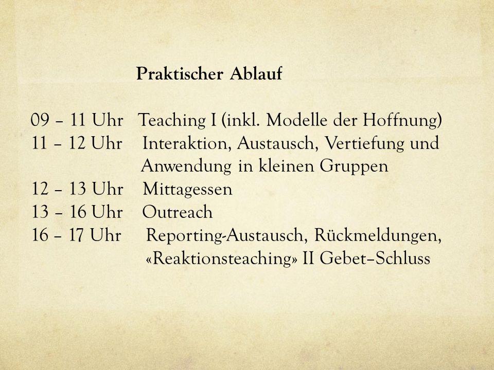 Praktischer Ablauf 09 – 11 Uhr Teaching I (inkl. Modelle der Hoffnung) 11 – 12 Uhr Interaktion, Austausch, Vertiefung und Anwendung in kleinen Gruppen