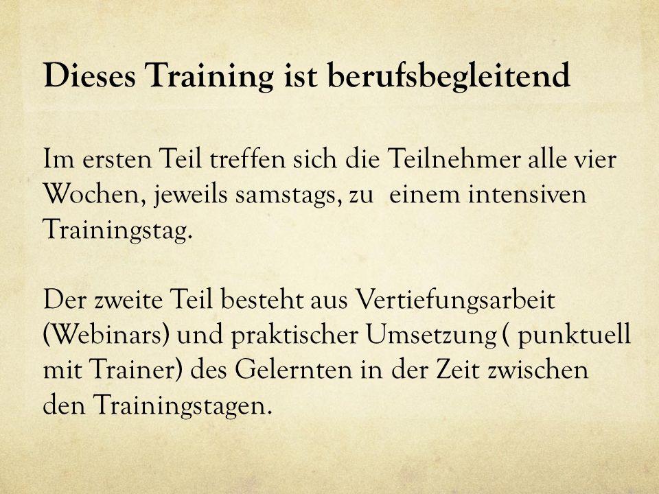 Dieses Training ist berufsbegleitend Im ersten Teil treffen sich die Teilnehmer alle vier Wochen, jeweils samstags, zu einem intensiven Trainingstag.