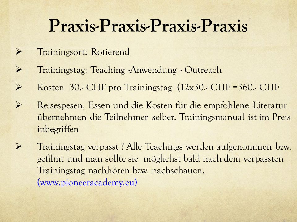 Praxis-Praxis-Praxis-Praxis  Trainingsort: Rotierend  Trainingstag: Teaching -Anwendung - Outreach  Kosten 30.- CHF pro Trainingstag (12x30.- CHF =