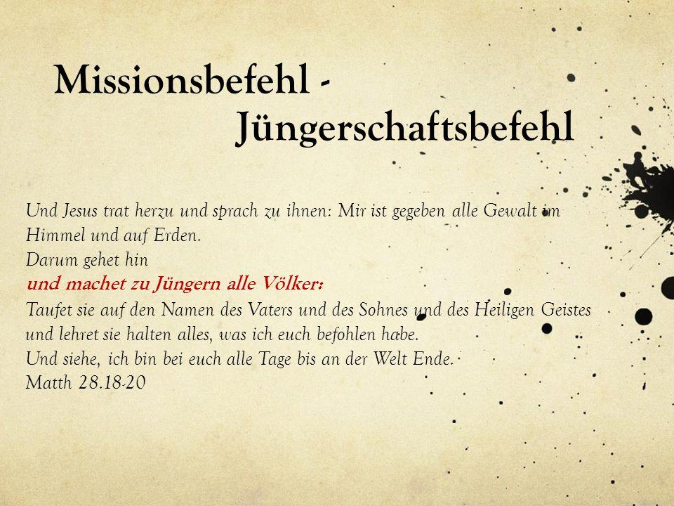Missionsbefehl - Jüngerschaftsbefehl Und Jesus trat herzu und sprach zu ihnen: Mir ist gegeben alle Gewalt im Himmel und auf Erden. Darum gehet hin un