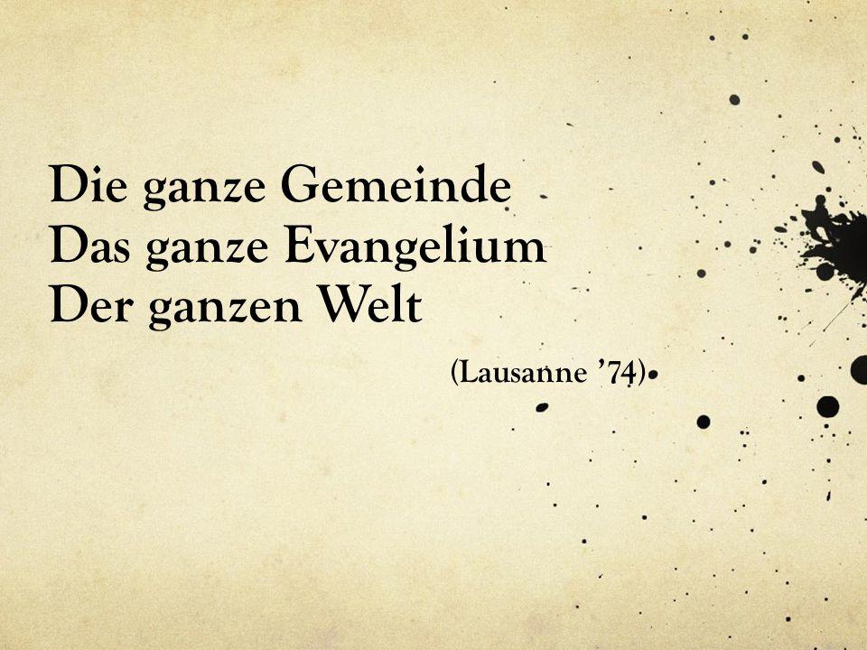 Die ganze Gemeinde Das ganze Evangelium Der ganzen Welt (Lausanne '74)