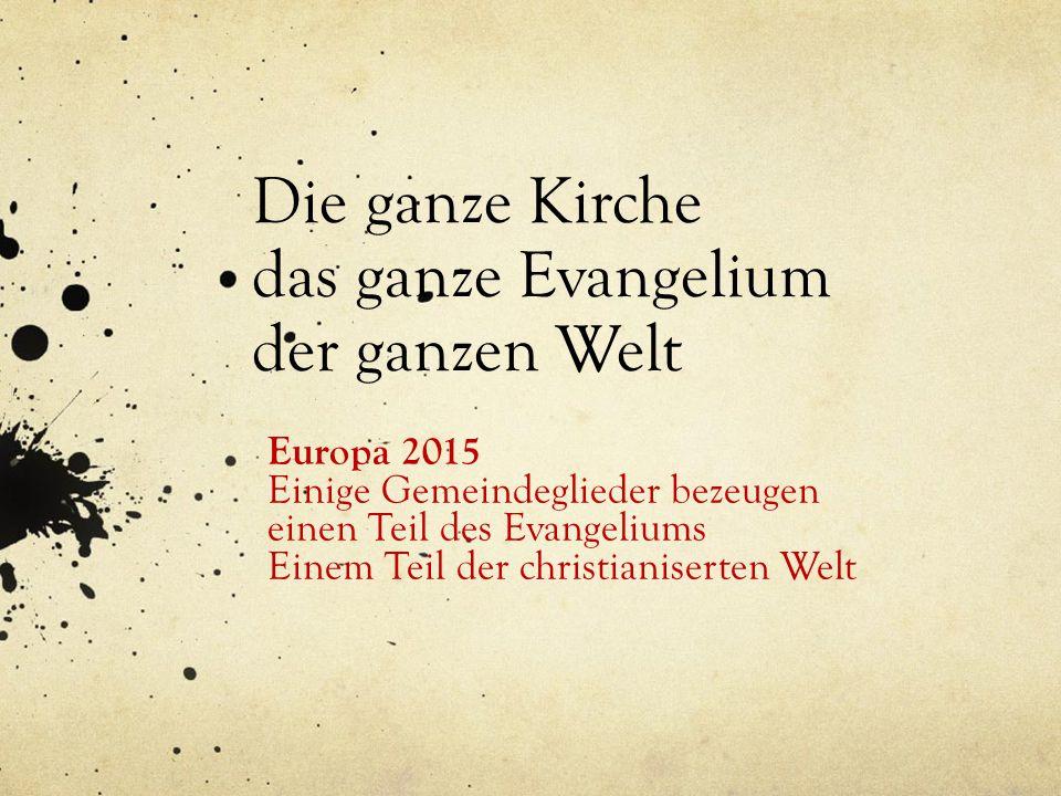Die ganze Kirche das ganze Evangelium der ganzen Welt Europa 2015 Einige Gemeindeglieder bezeugen einen Teil des Evangeliums Einem Teil der christiani
