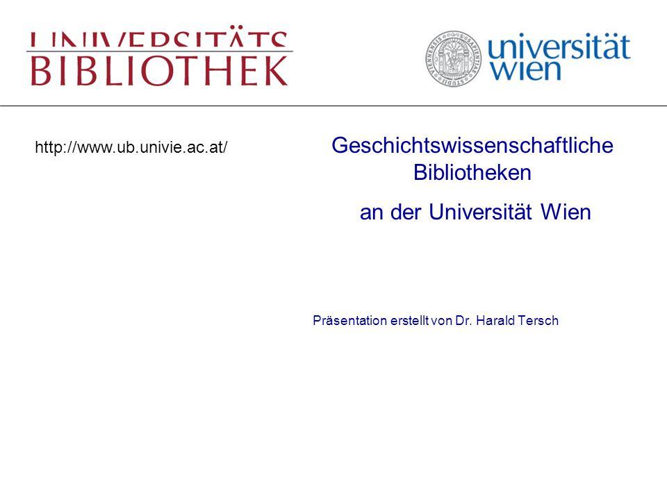 http://www.ub.univie.ac.at/ Geschichtswissenschaftliche Bibliotheken an der Universität Wien Präsentation erstellt von Dr. Harald Tersch