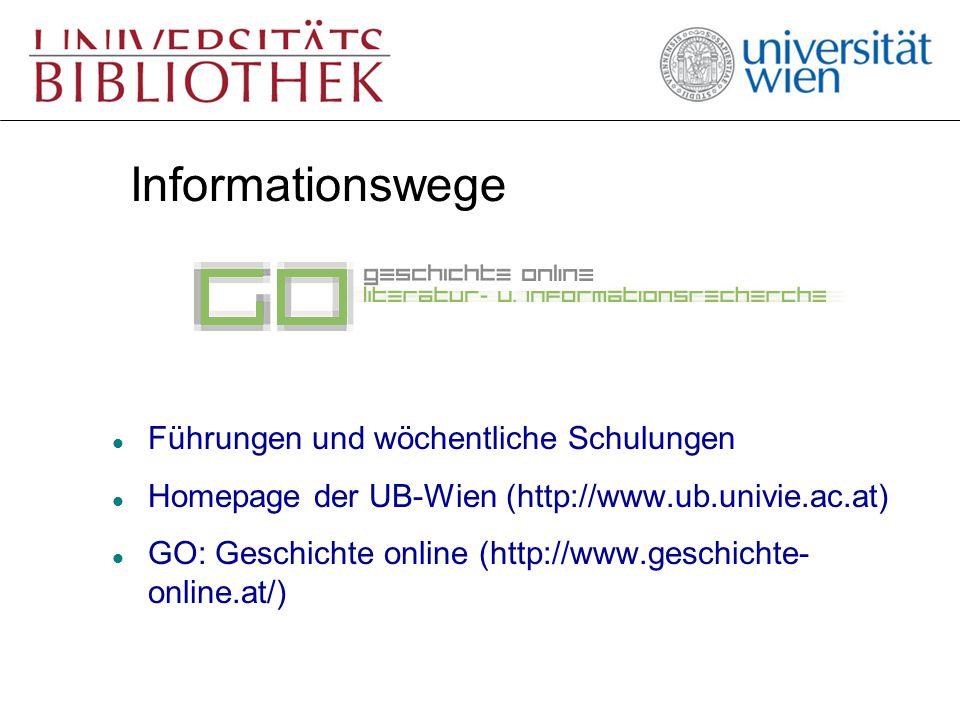 Informationswege l Führungen und wöchentliche Schulungen l Homepage der UB-Wien (http://www.ub.univie.ac.at) l GO: Geschichte online (http://www.geschichte- online.at/)