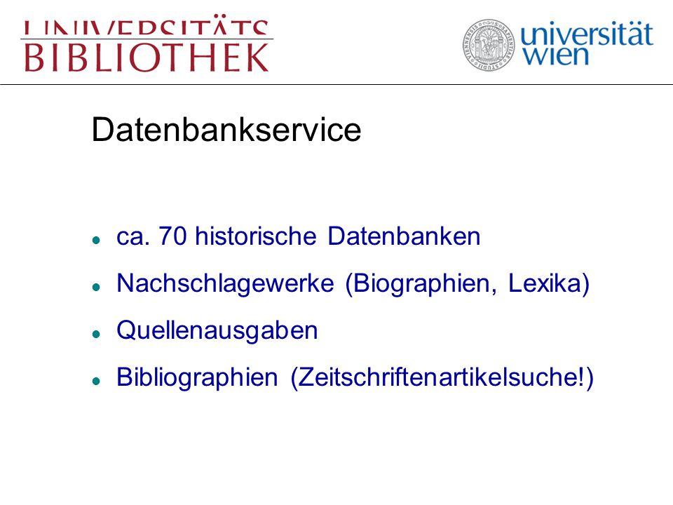 Datenbankservice l ca. 70 historische Datenbanken l Nachschlagewerke (Biographien, Lexika) l Quellenausgaben l Bibliographien (Zeitschriftenartikelsuc