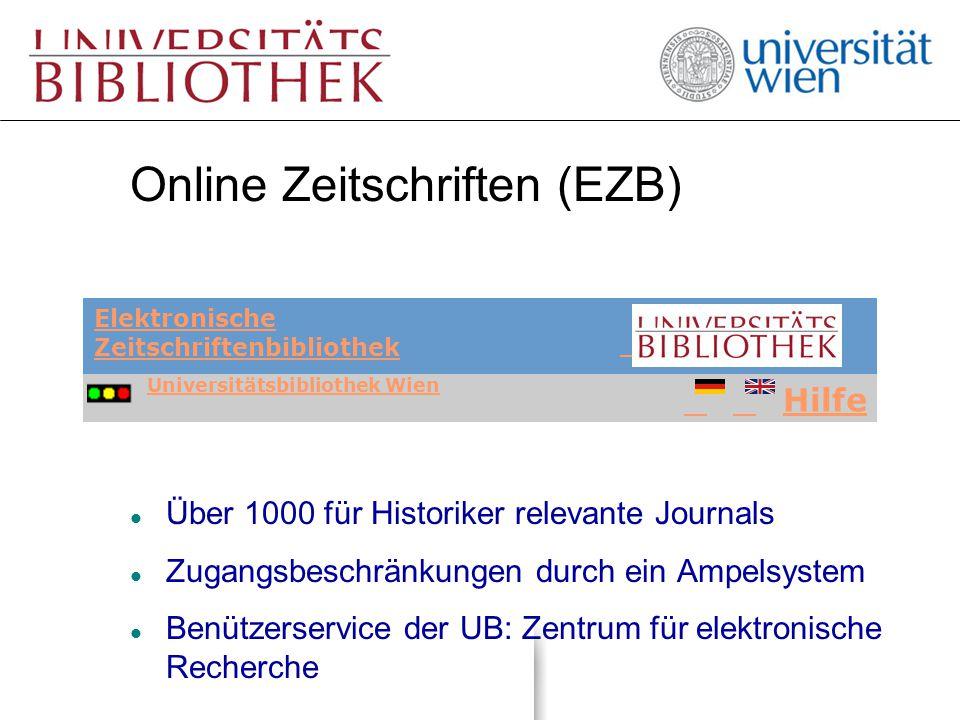 Online Zeitschriften (EZB) l Über 1000 für Historiker relevante Journals l Zugangsbeschränkungen durch ein Ampelsystem l Benützerservice der UB: Zentr