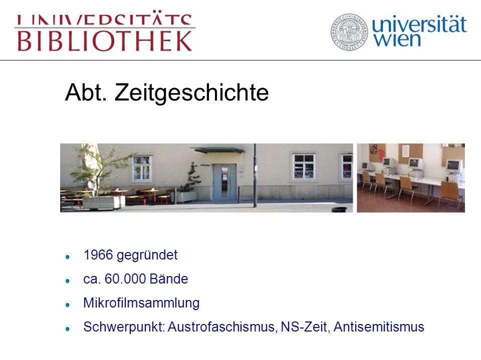 Abt. Zeitgeschichte l 1966 gegründet l ca. 60.000 Bände l Mikrofilmsammlung l Schwerpunkt: Austrofaschismus, NS-Zeit, Antisemitismus