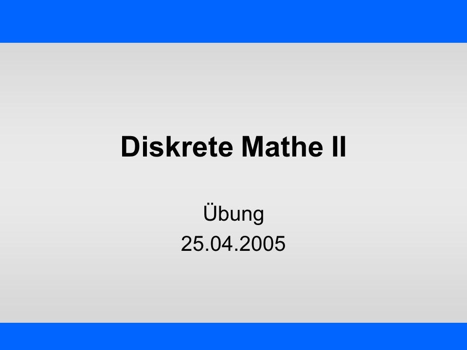 Diskrete Mathe II Übung 25.04.2005