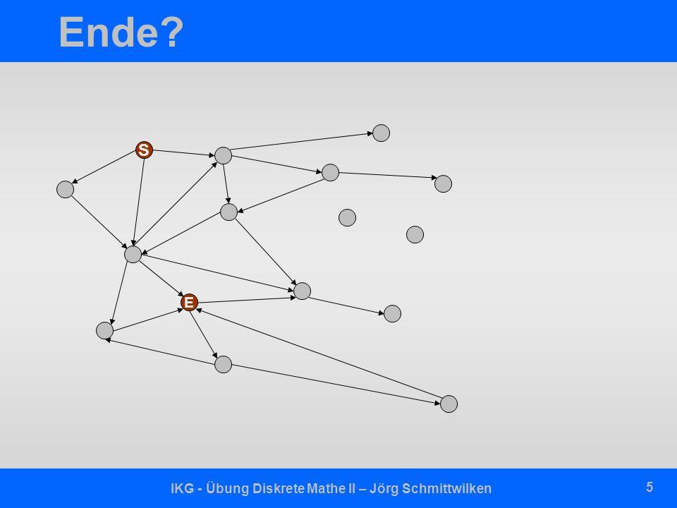 IKG - Übung Diskrete Mathe II – Jörg Schmittwilken 5 Ende? S E
