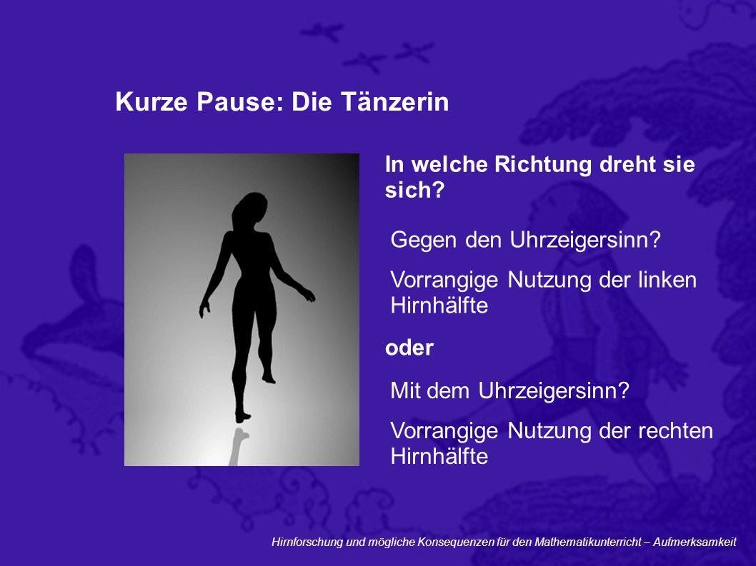 Hirnforschung und mögliche Konsequenzen für den Mathematikunterricht – Aufmerksamkeit Kurze Pause: Die Tänzerin Gegen den Uhrzeigersinn? Vorrangige Nu