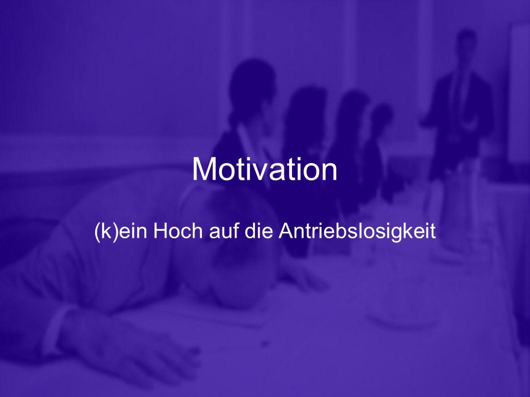 Motivation (k)ein Hoch auf die Antriebslosigkeit