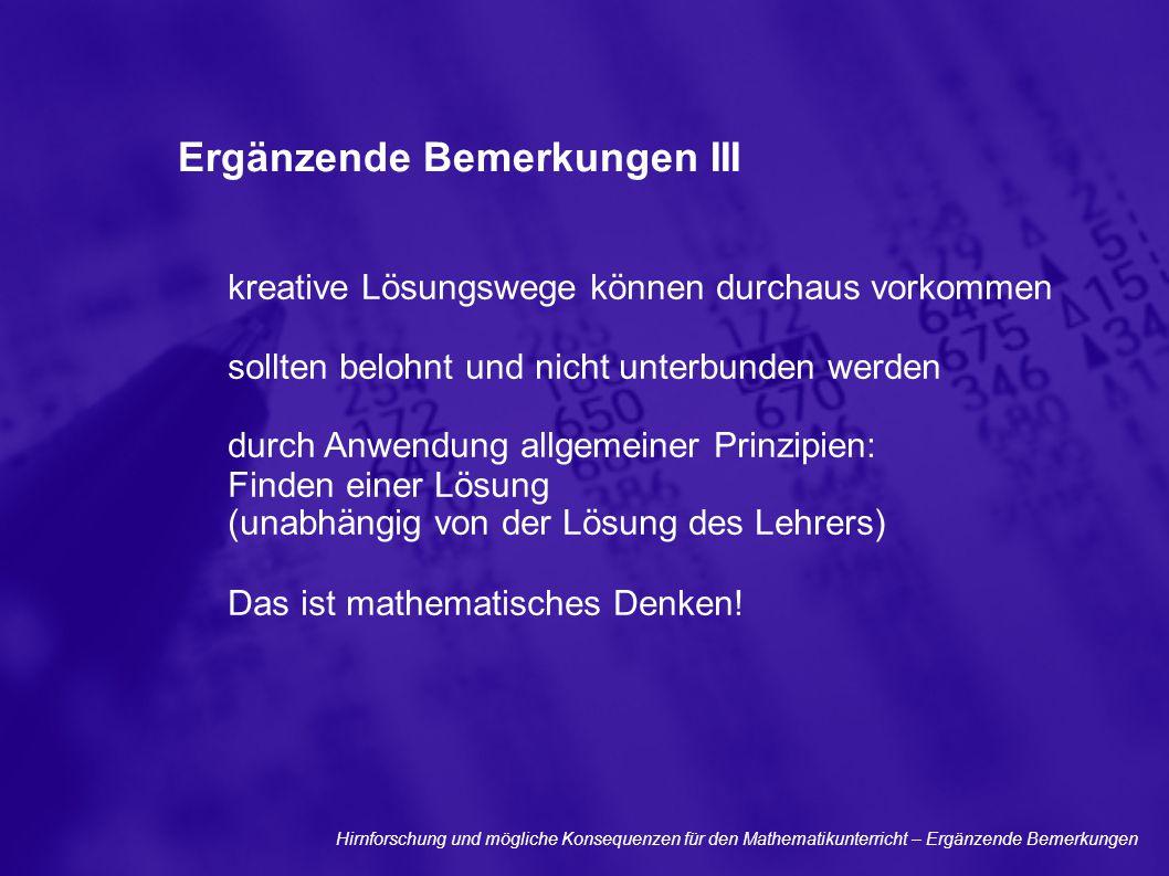 Ergänzende Bemerkungen III kreative Lösungswege können durchaus vorkommen sollten belohnt und nicht unterbunden werden durch Anwendung allgemeiner Pri