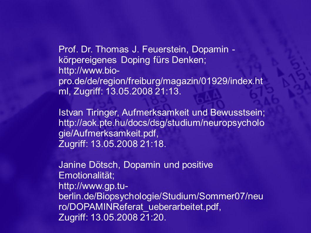 Prof. Dr. Thomas J. Feuerstein, Dopamin - körpereigenes Doping fürs Denken; http://www.bio- pro.de/de/region/freiburg/magazin/01929/index.ht ml, Zugri