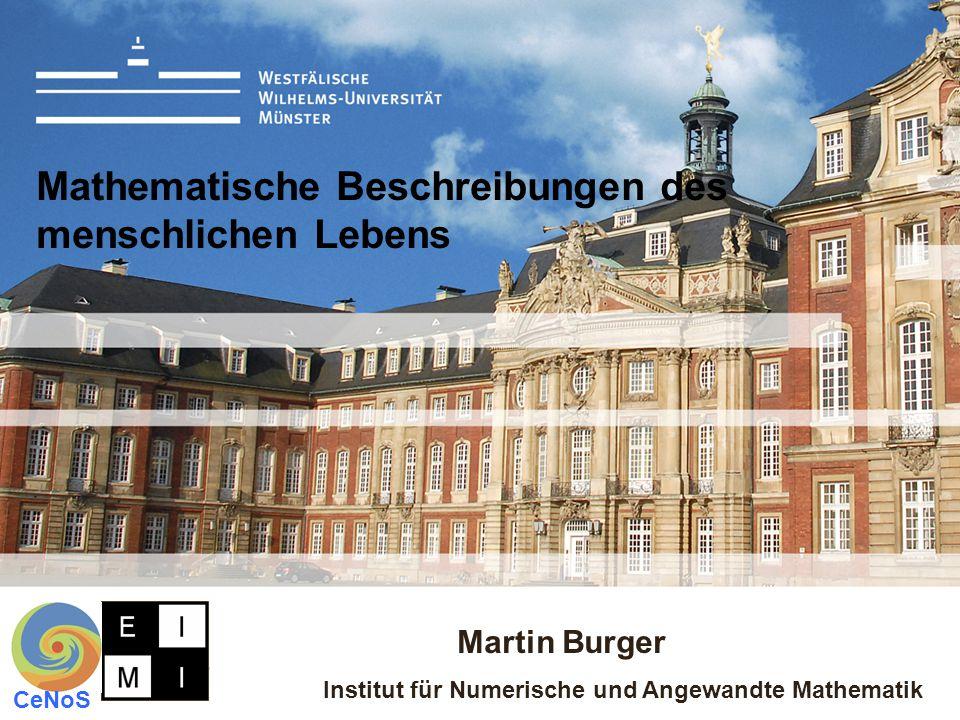 Martin Burger Institut für Numerische und Angewandte Mathematik CeNoS Mathematische Beschreibungen des menschlichen Lebens