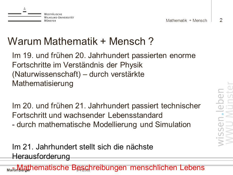 Martin Burger Mathematik + Mensch 2 9.4.2008 Warum Mathematik + Mensch .