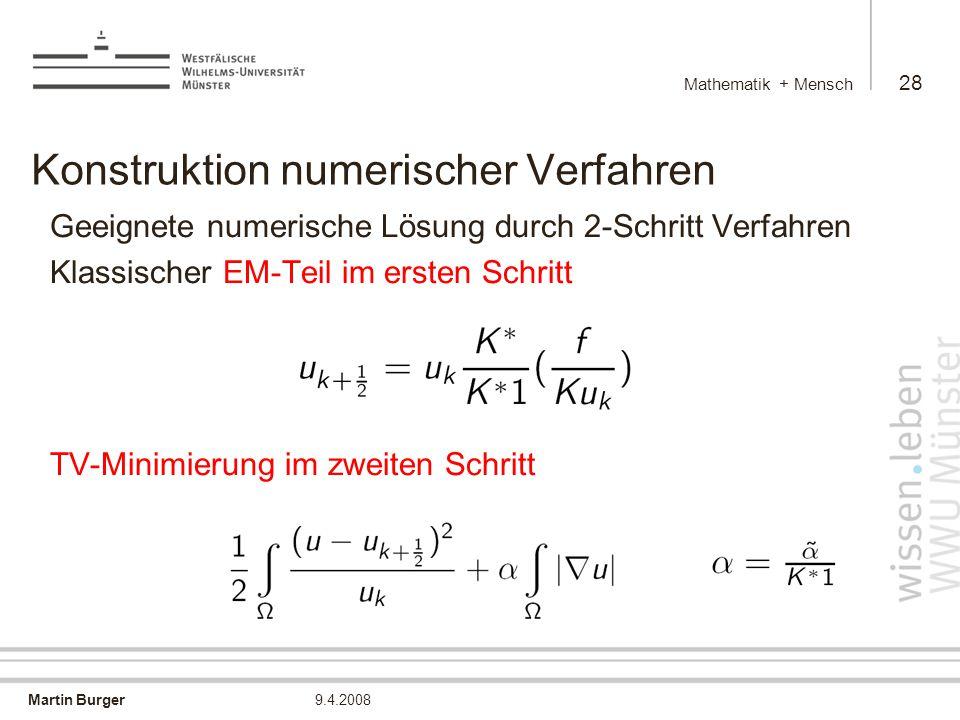 Martin Burger Mathematik + Mensch 28 9.4.2008 Konstruktion numerischer Verfahren Geeignete numerische Lösung durch 2-Schritt Verfahren Klassischer EM-Teil im ersten Schritt TV-Minimierung im zweiten Schritt