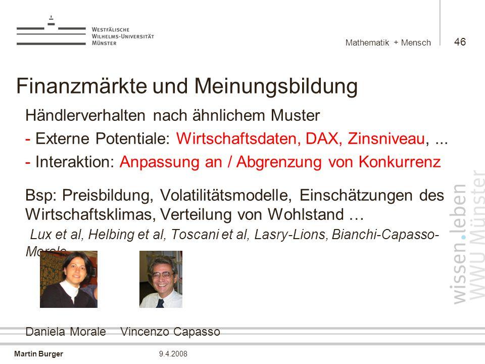 Martin Burger Mathematik + Mensch 46 9.4.2008 Finanzmärkte und Meinungsbildung Händlerverhalten nach ähnlichem Muster - Externe Potentiale: Wirtschaftsdaten, DAX, Zinsniveau,...