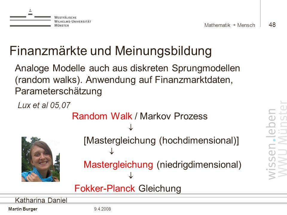 Martin Burger Mathematik + Mensch 48 9.4.2008 Finanzmärkte und Meinungsbildung Analoge Modelle auch aus diskreten Sprungmodellen (random walks).