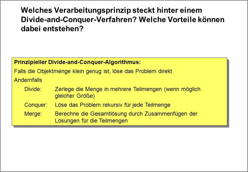 Welches Verarbeitungsprinzip steckt hinter einem Divide-and-Conquer-Verfahren? Welche Vorteile können dabei entstehen? Prinzipieller Divide-and-Conque