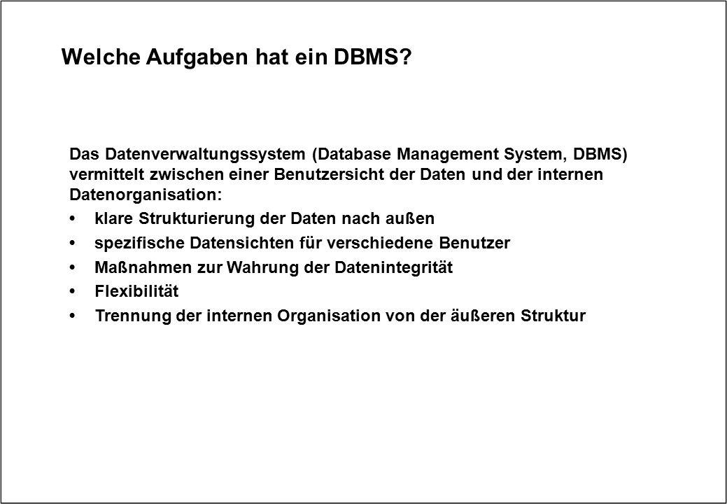 Welche Aufgaben hat ein DBMS? Das Datenverwaltungssystem (Database Management System, DBMS) vermittelt zwischen einer Benutzersicht der Daten und der