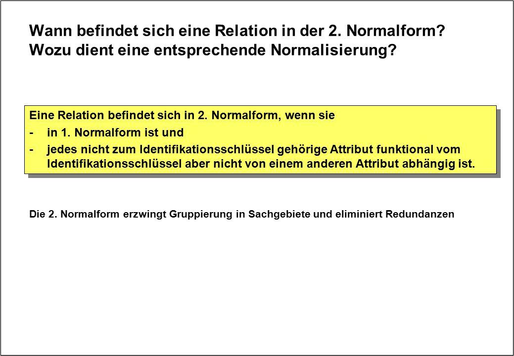 Wann befindet sich eine Relation in der 2. Normalform? Wozu dient eine entsprechende Normalisierung? Eine Relation befindet sich in 2. Normalform, wen