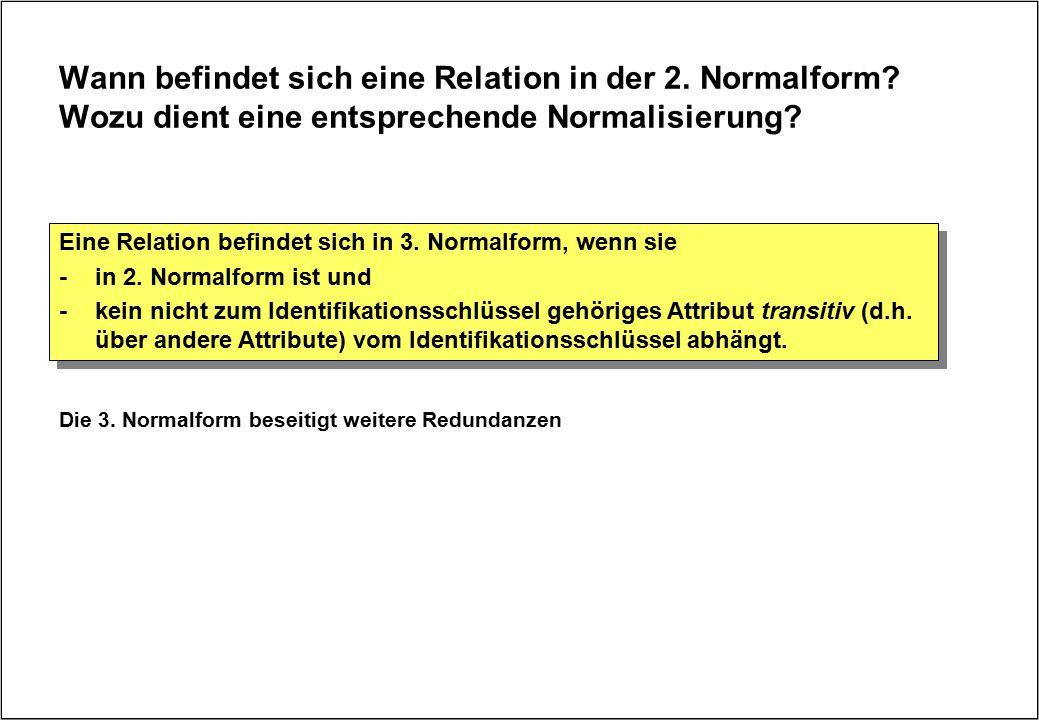 Wann befindet sich eine Relation in der 2. Normalform? Wozu dient eine entsprechende Normalisierung? Eine Relation befindet sich in 3. Normalform, wen