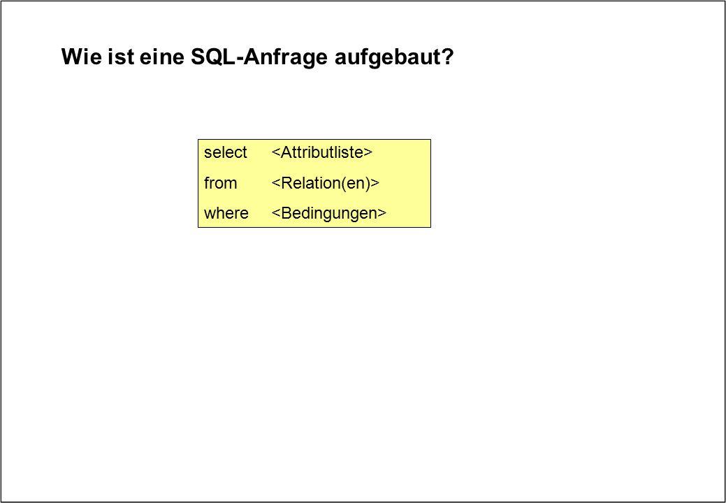 Wie ist eine SQL-Anfrage aufgebaut? select from where