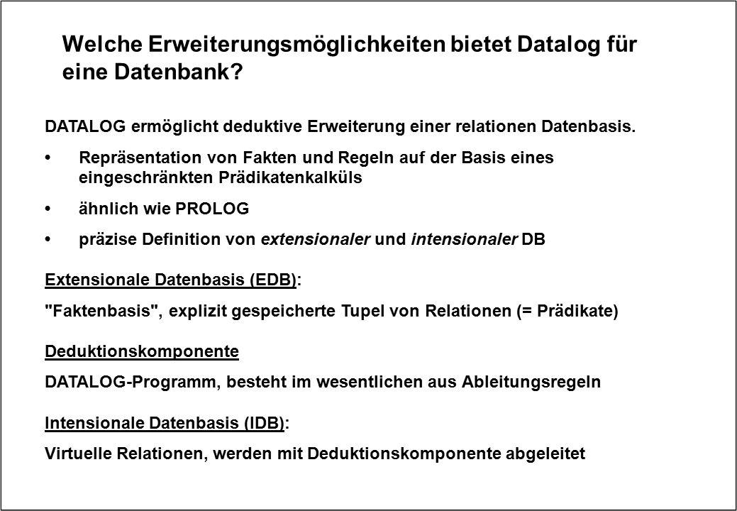 Welche Erweiterungsmöglichkeiten bietet Datalog für eine Datenbank? DATALOG ermöglicht deduktive Erweiterung einer relationen Datenbasis. Repräsentati