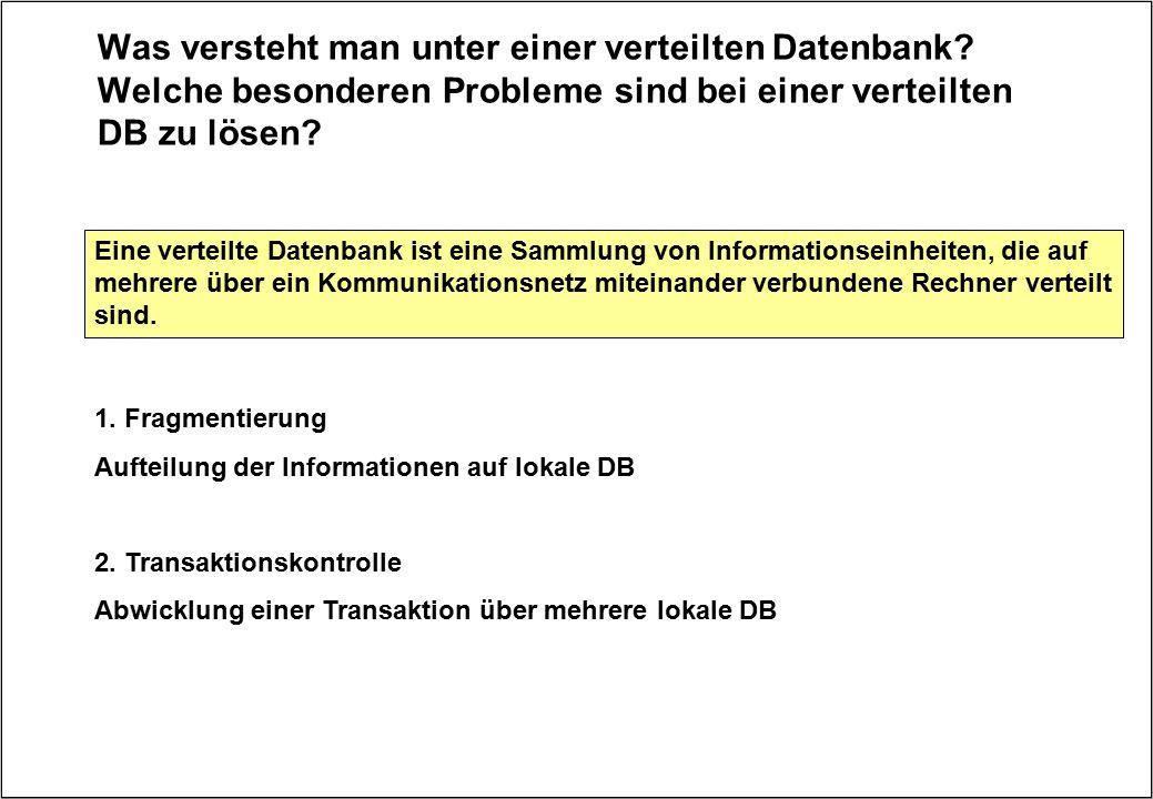 Was versteht man unter einer verteilten Datenbank? Welche besonderen Probleme sind bei einer verteilten DB zu lösen? Eine verteilte Datenbank ist eine