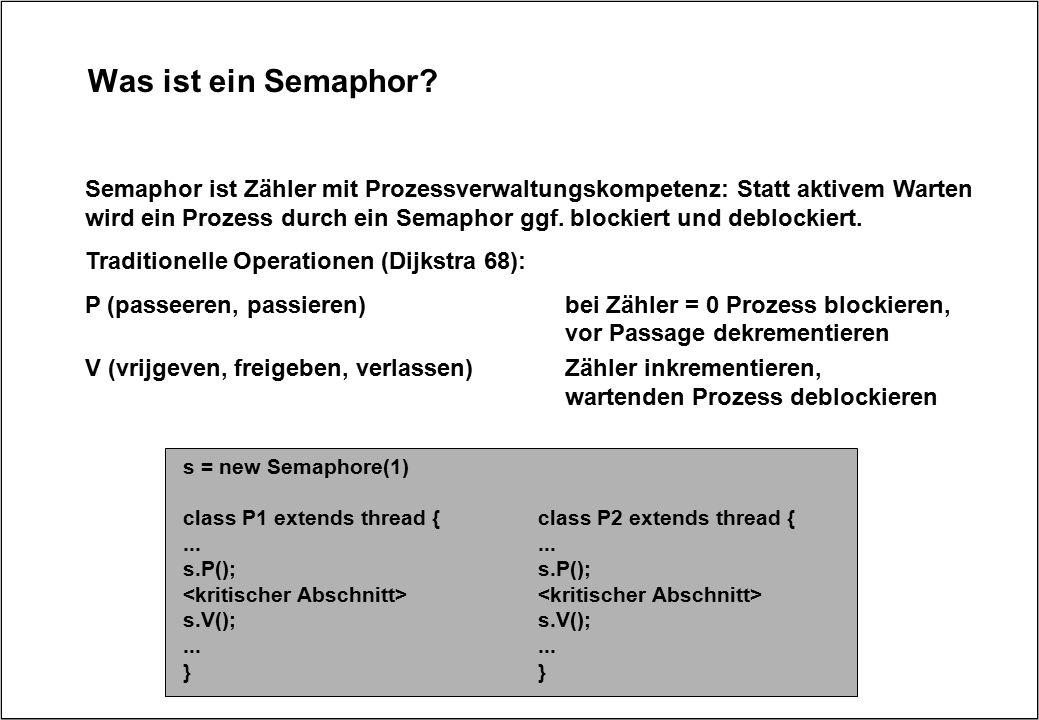 Was ist ein Semaphor? Semaphor ist Zähler mit Prozessverwaltungskompetenz: Statt aktivem Warten wird ein Prozess durch ein Semaphor ggf. blockiert und