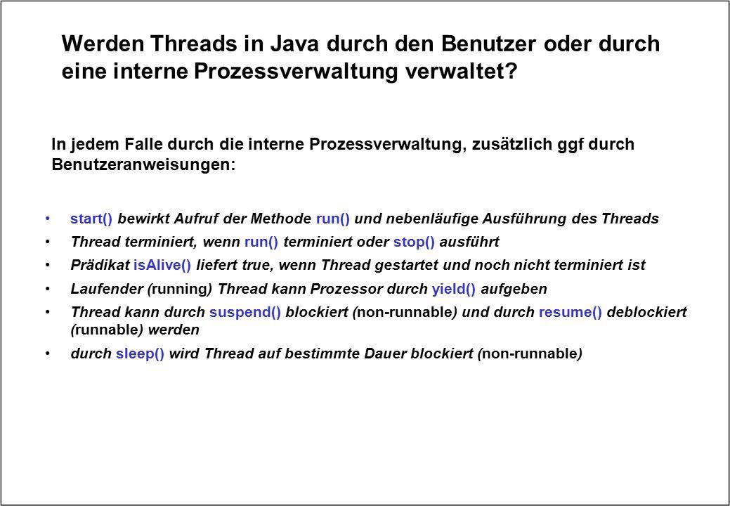 Werden Threads in Java durch den Benutzer oder durch eine interne Prozessverwaltung verwaltet? In jedem Falle durch die interne Prozessverwaltung, zus