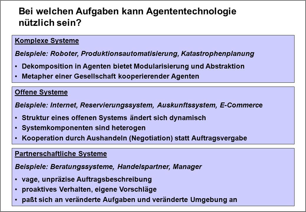 Bei welchen Aufgaben kann Agententechnologie nützlich sein? Komplexe Systeme Beispiele: Roboter, Produktionsautomatisierung, Katastrophenplanung Dekom