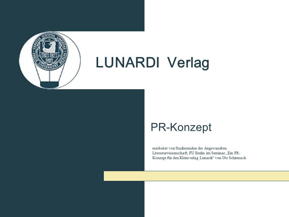 """LUNARDI Verlag PR-Konzept erarbeitet von Studierenden der Angewandten Literaturwissenschaft, FU Berlin im Seminar """"Ein PR- Konzept für den Kleinverlag"""
