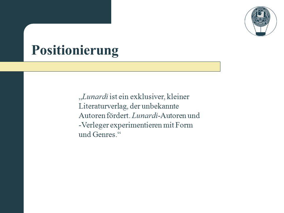 """Positionierung """"Lunardi ist ein exklusiver, kleiner Literaturverlag, der unbekannte Autoren fördert."""