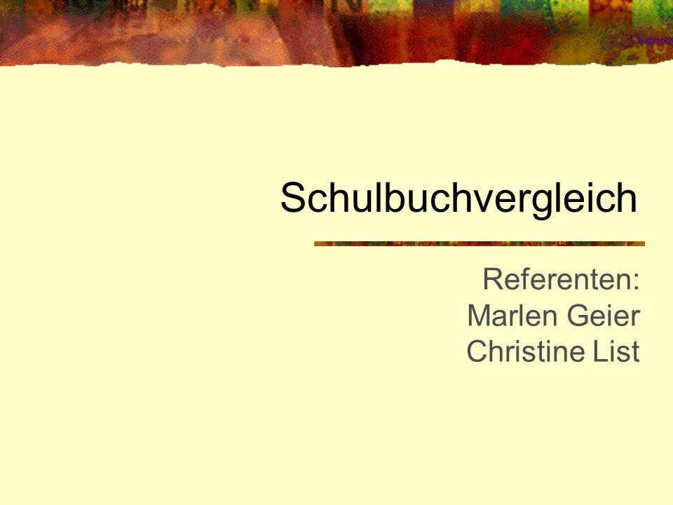 Schulbuchvergleich Referenten: Marlen Geier Christine List
