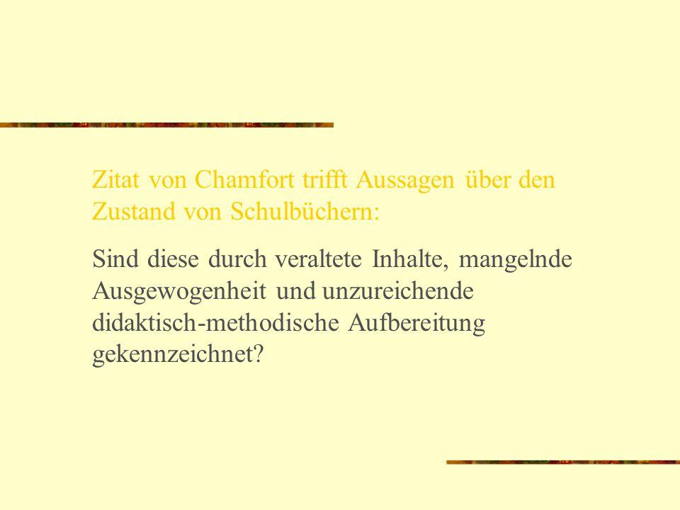 Zitat von Chamfort trifft Aussagen über den Zustand von Schulbüchern: Sind diese durch veraltete Inhalte, mangelnde Ausgewogenheit und unzureichende d